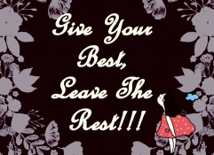 When You Accept A Challenge, Give Your Best And Leave The Rest